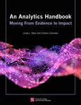 An Analytics Handbook: Moving From Evidence to Impact by Linda Baer and Colleen Carmean