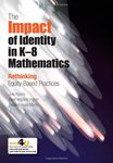 The Impact of Identity in K-8 Mathematics: Rethinking Equity-Based Practices by Julia Aguirre, Karen Mayfield-Ingram, and Danny Martin