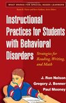 Instructional Practices for Students with Behavioral Disorders: Strategies for Reading, Writing, and Math by Gregory J. Benner, J. Ron Nelson, and Paul Mooney