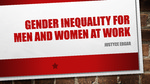 Gender Inequality for Men and Women at Work
