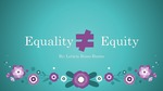 Equality not Equity