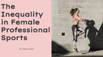 The Inequality in Female Professional Sports by Aileen Leano