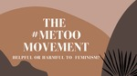 The #MeToo Movement: Helpful or Harmful to Feminism?