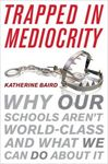 Trapped in Mediocrity: Why Our Schools Aren't World-Class and What We Can Do About It
