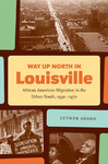 Way up North in Louisville: African American Migration in the Urban South, 1930-1970 by Luther Adams