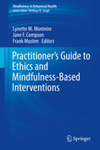 Practitioner's Guide to Ethics and Mindfulness-Based Interventions by Lynette M. Monteiro, Jane F. Compson, and Frank Musten
