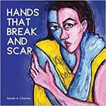 Hands That Break and Scar by Sarah A. Chavez