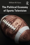 The Political Economy of Sports Television by William M. Kunz