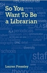 So You Want To Be a Librarian! by Lauren Pressley