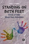 Standing on Both Feet: Voices of Older Mixed-Race Americans by Cathy J. Tashiro