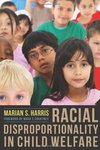 Racial Disproportionality in Child Welfare by Marian S. Harris