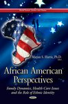 African American Perspectives: Family Dynamics, Health Care Issues and the Role of Ethnic Identity by Marian S. Harris