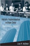 Patriotic Professionalism in Urban China: Fostering Talent (Urban Life, Landscape and Policy) by Lisa Hoffman