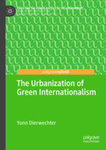 The Urbanization of Green Internationalism by Yonn Dierwechter